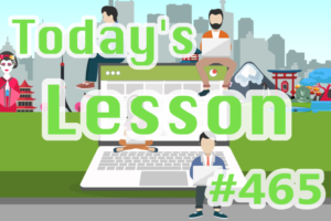 today's-lesson-465-learn-japanese-online-how-to-speak-japanese-for-beginners-basic-study-in-japan